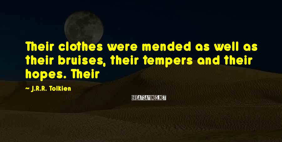 J.R.R. Tolkien Sayings: Their clothes were mended as well as their bruises, their tempers and their hopes. Their