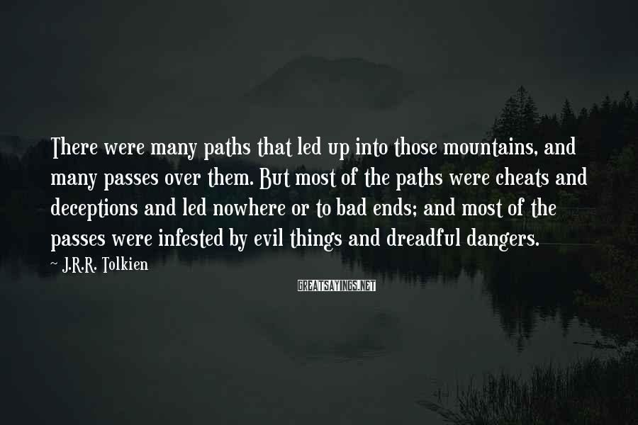 J.R.R. Tolkien Sayings: There were many paths that led up into those mountains, and many passes over them.