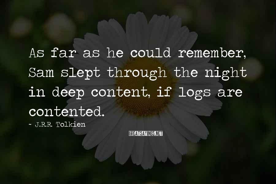 J.R.R. Tolkien Sayings: As far as he could remember, Sam slept through the night in deep content, if