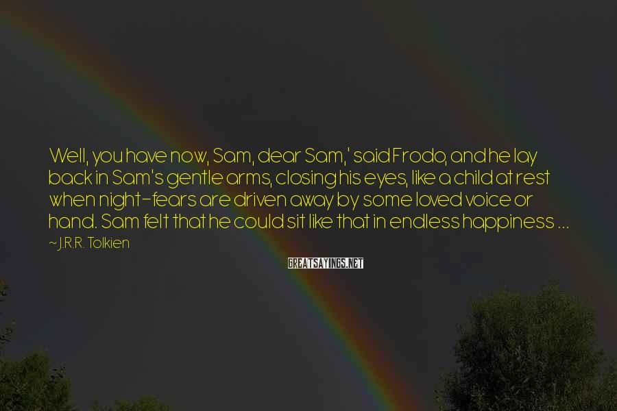 J.R.R. Tolkien Sayings: Well, you have now, Sam, dear Sam,' said Frodo, and he lay back in Sam's