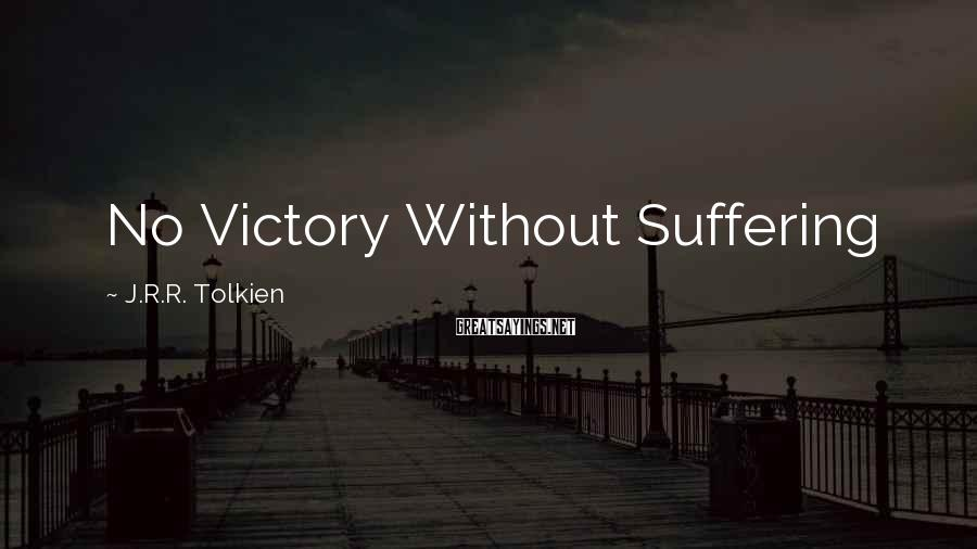 J.R.R. Tolkien Sayings: No Victory Without Suffering