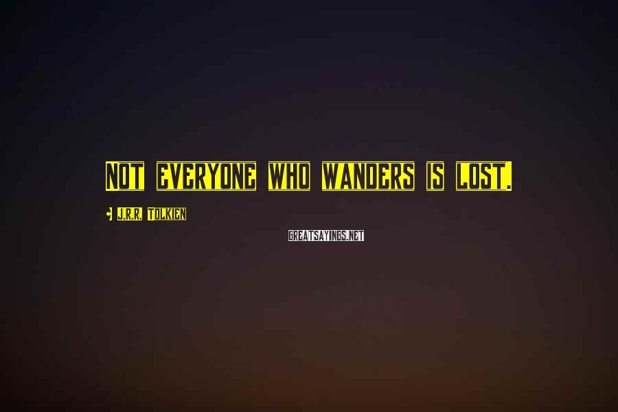J.R.R. Tolkien Sayings: Not everyone who wanders is lost.