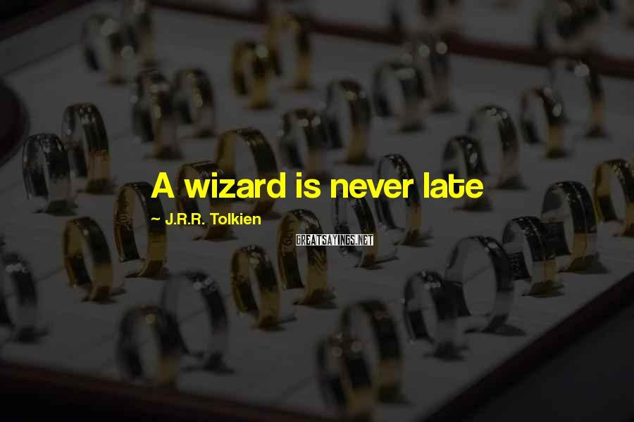 J.R.R. Tolkien Sayings: A wizard is never late