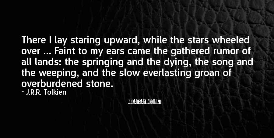 J.R.R. Tolkien Sayings: There I lay staring upward, while the stars wheeled over ... Faint to my ears