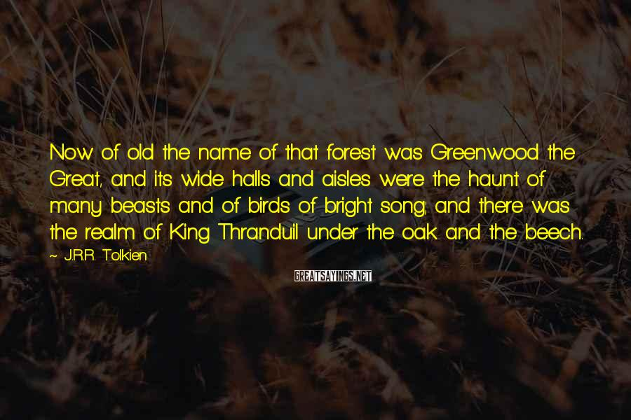 J.R.R. Tolkien Sayings: Now of old the name of that forest was Greenwood the Great, and its wide