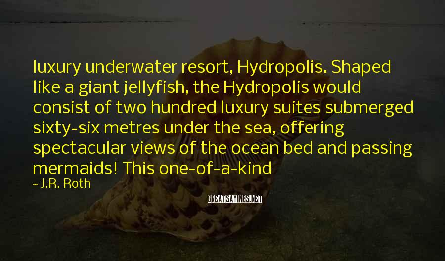 J.R. Roth Sayings: luxury underwater resort, Hydropolis. Shaped like a giant jellyfish, the Hydropolis would consist of two