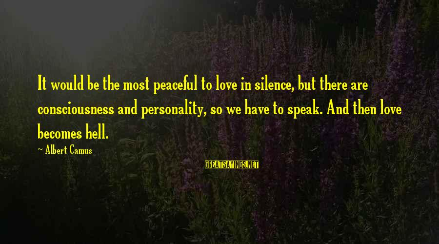 Jabba Language Sayings By Albert Camus: It would be the most peaceful to love in silence, but there are consciousness and
