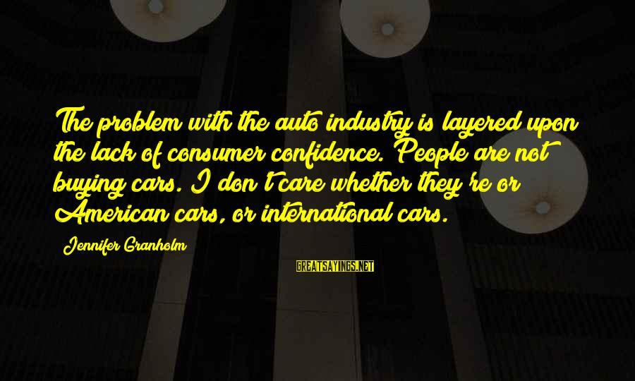 Jabba Language Sayings By Jennifer Granholm: The problem with the auto industry is layered upon the lack of consumer confidence. People
