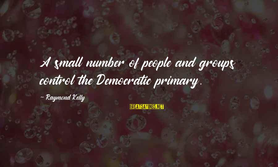Jabba Language Sayings By Raymond Kelly: A small number of people and groups control the Democratic primary.