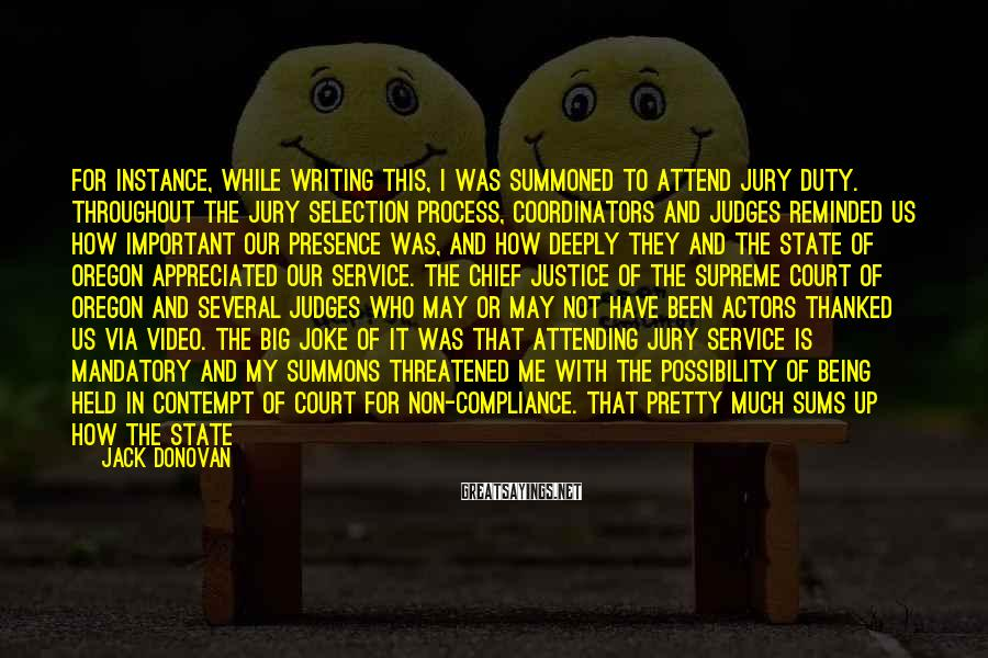 Jack Donovan Sayings: For instance, while writing this, I was summoned to attend jury duty. Throughout the jury
