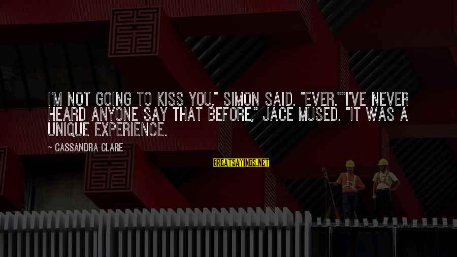 """Jack Dyer Sayings By Cassandra Clare: I'm not going to kiss you,"""" Simon said. """"Ever.""""""""I've never heard anyone say that before,"""""""