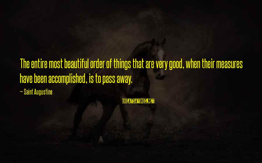 Jack Dyer Sayings By Saint Augustine: The entire most beautiful order of things that are very good, when their measures have
