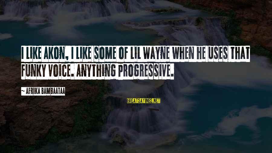 Jack Gilinsky Sayings By Afrika Bambaataa: I like Akon, I like some of Lil Wayne when he uses that funky voice.