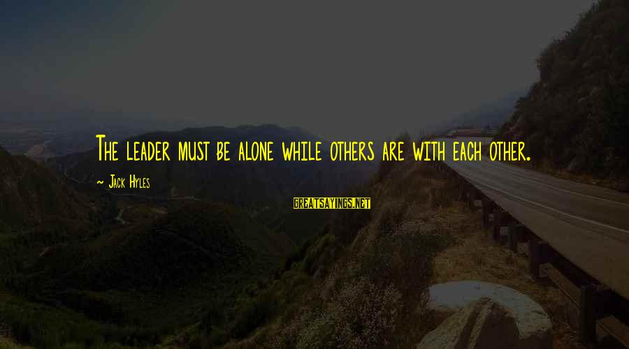 Jack Hyles Sayings By Jack Hyles: The leader must be alone while others are with each other.