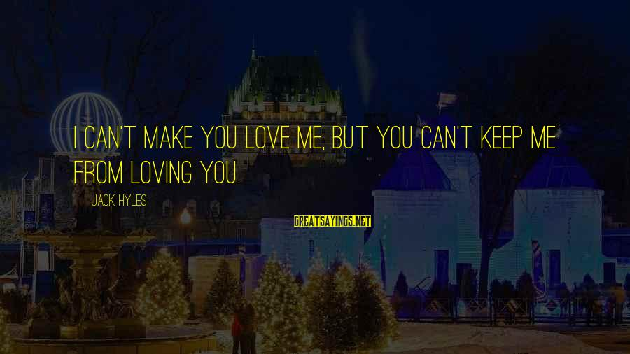 Jack Hyles Sayings By Jack Hyles: I can't make you love me, but you can't keep me from loving you.