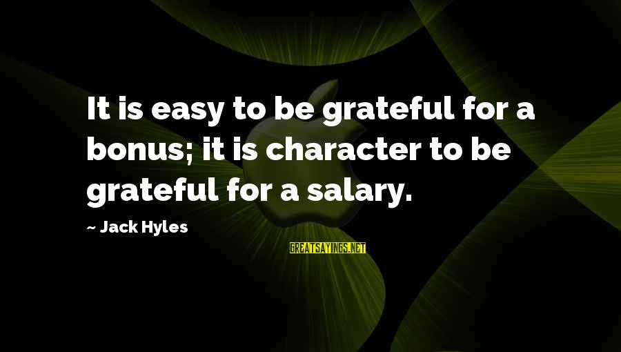 Jack Hyles Sayings By Jack Hyles: It is easy to be grateful for a bonus; it is character to be grateful