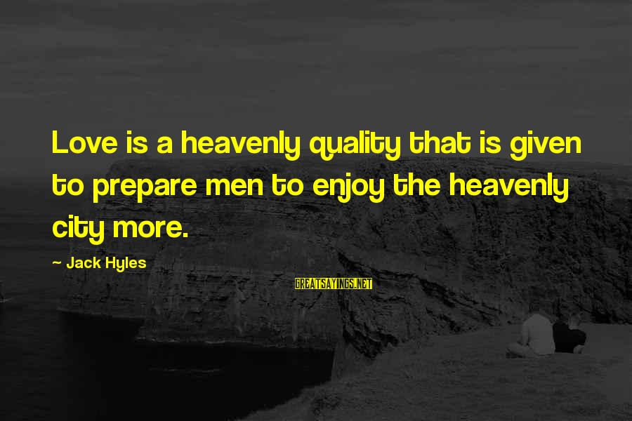 Jack Hyles Sayings By Jack Hyles: Love is a heavenly quality that is given to prepare men to enjoy the heavenly