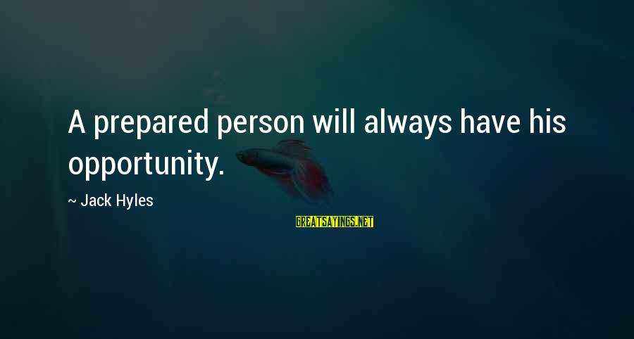 Jack Hyles Sayings By Jack Hyles: A prepared person will always have his opportunity.