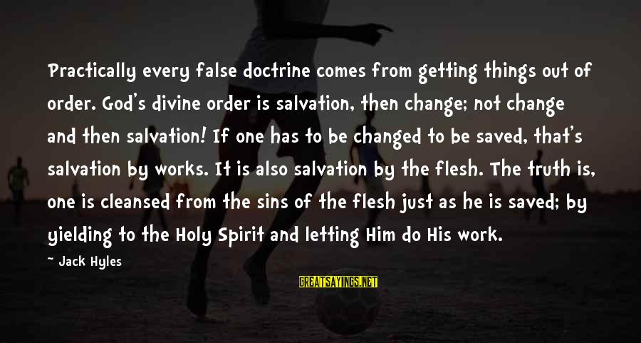 Jack Hyles Sayings By Jack Hyles: Practically every false doctrine comes from getting things out of order. God's divine order is