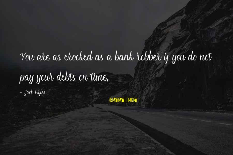 Jack Hyles Sayings By Jack Hyles: You are as crooked as a bank robber if you do not pay your debts