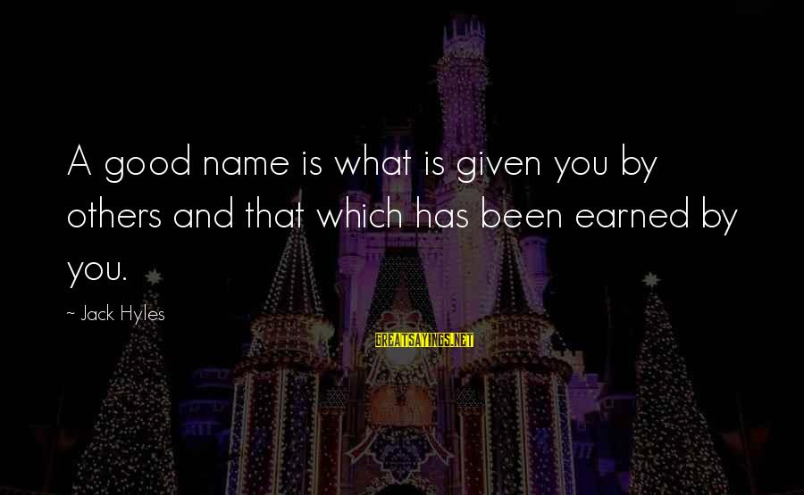 Jack Hyles Sayings By Jack Hyles: A good name is what is given you by others and that which has been