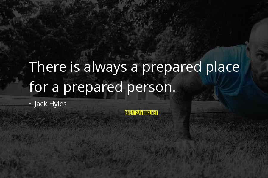 Jack Hyles Sayings By Jack Hyles: There is always a prepared place for a prepared person.