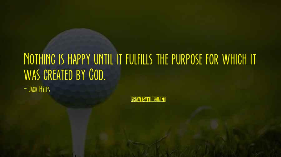 Jack Hyles Sayings By Jack Hyles: Nothing is happy until it fulfills the purpose for which it was created by God.