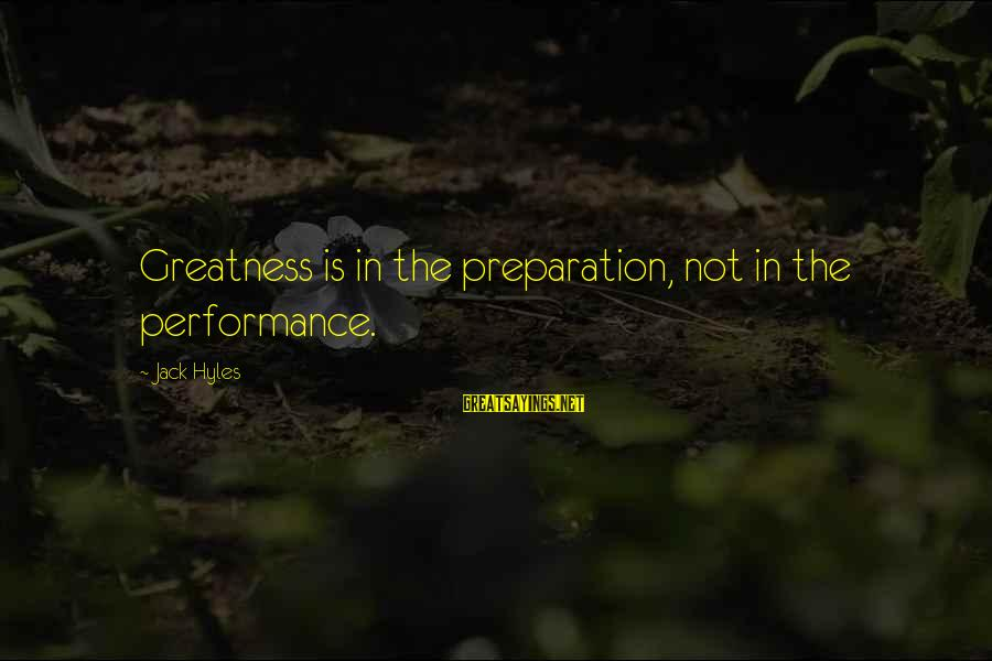 Jack Hyles Sayings By Jack Hyles: Greatness is in the preparation, not in the performance.