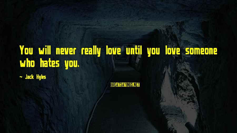 Jack Hyles Sayings By Jack Hyles: You will never really love until you love someone who hates you.