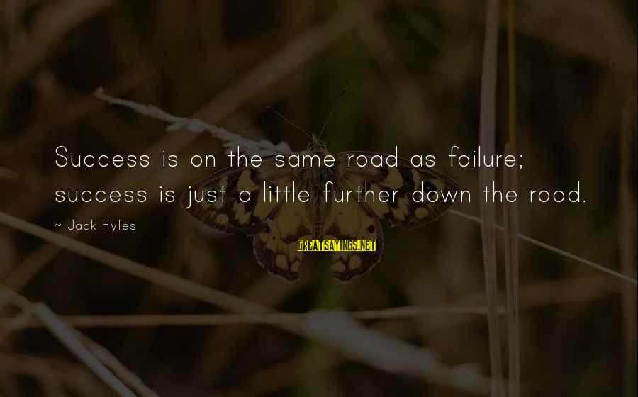 Jack Hyles Sayings By Jack Hyles: Success is on the same road as failure; success is just a little further down