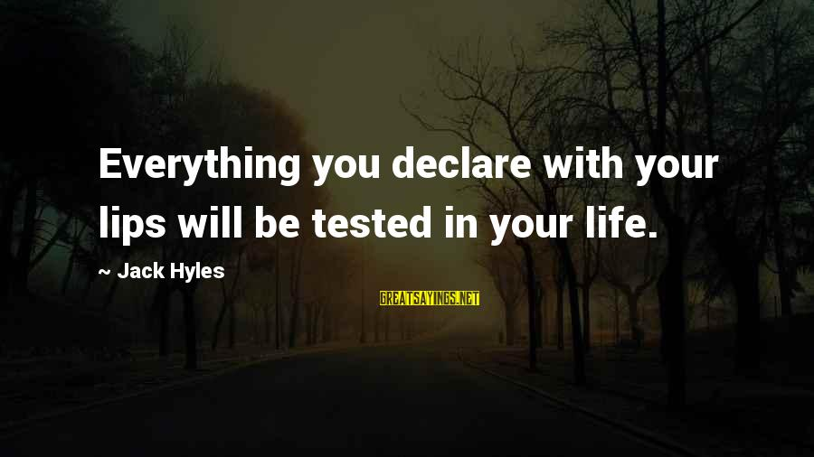 Jack Hyles Sayings By Jack Hyles: Everything you declare with your lips will be tested in your life.