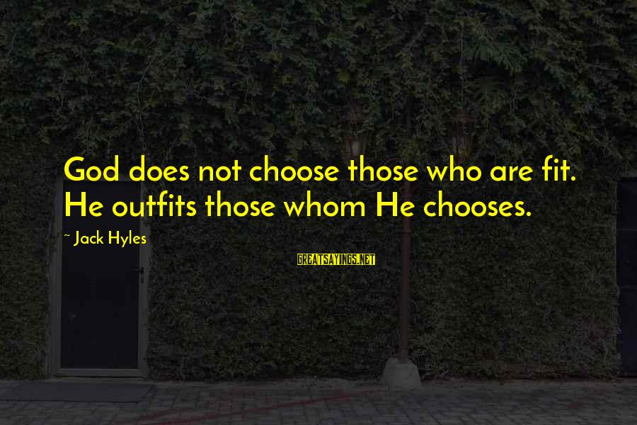 Jack Hyles Sayings By Jack Hyles: God does not choose those who are fit. He outfits those whom He chooses.