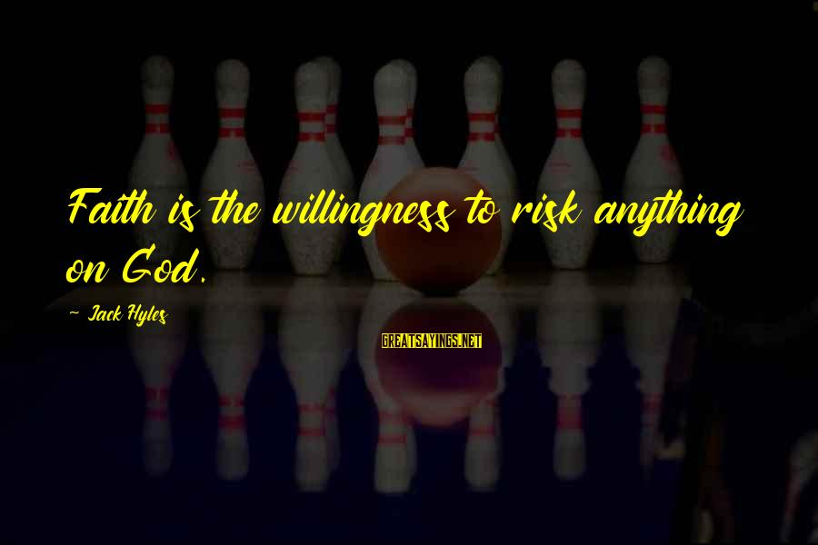 Jack Hyles Sayings By Jack Hyles: Faith is the willingness to risk anything on God.