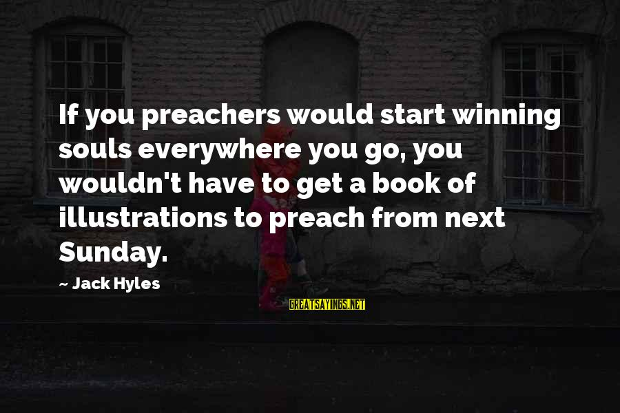 Jack Hyles Sayings By Jack Hyles: If you preachers would start winning souls everywhere you go, you wouldn't have to get