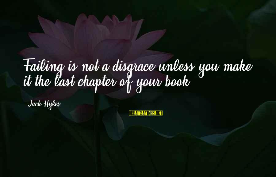 Jack Hyles Sayings By Jack Hyles: Failing is not a disgrace unless you make it the last chapter of your book.