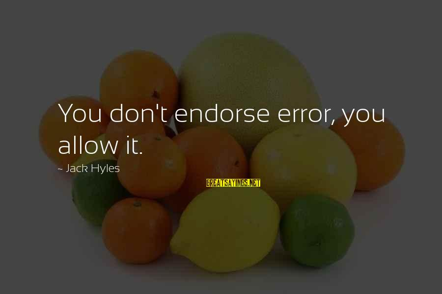 Jack Hyles Sayings By Jack Hyles: You don't endorse error, you allow it.