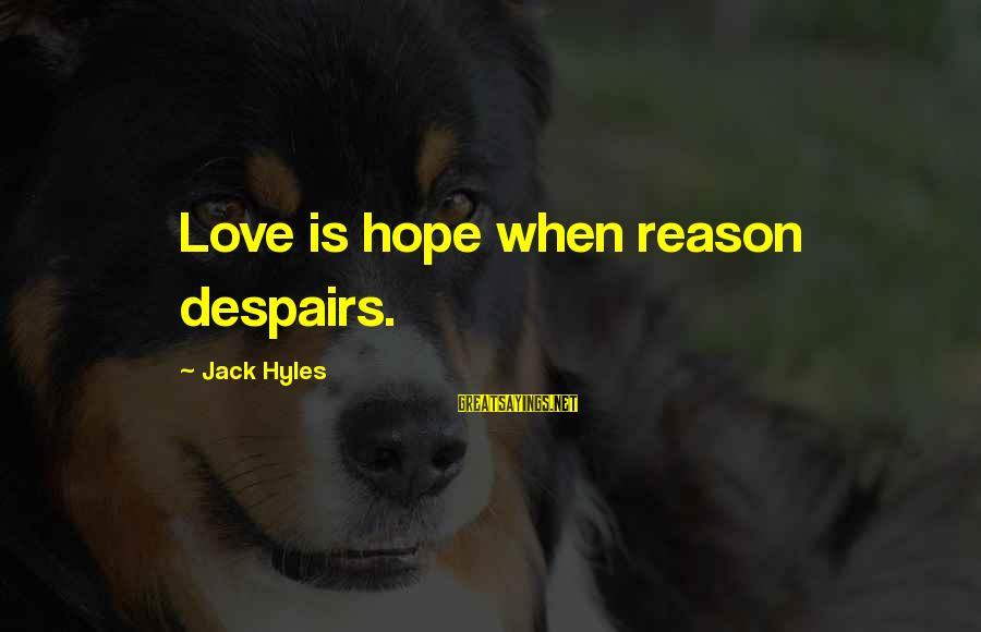 Jack Hyles Sayings By Jack Hyles: Love is hope when reason despairs.