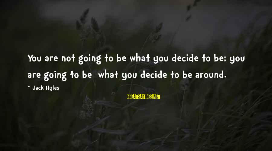 Jack Hyles Sayings By Jack Hyles: You are not going to be what you decide to be; you are going to