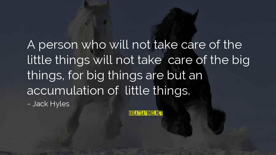 Jack Hyles Sayings By Jack Hyles: A person who will not take care of the little things will not take care