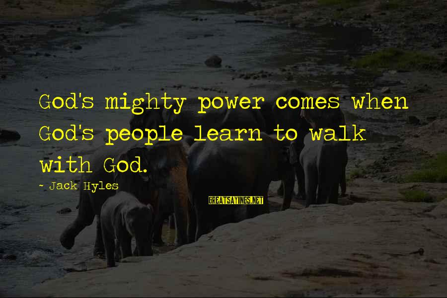 Jack Hyles Sayings By Jack Hyles: God's mighty power comes when God's people learn to walk with God.