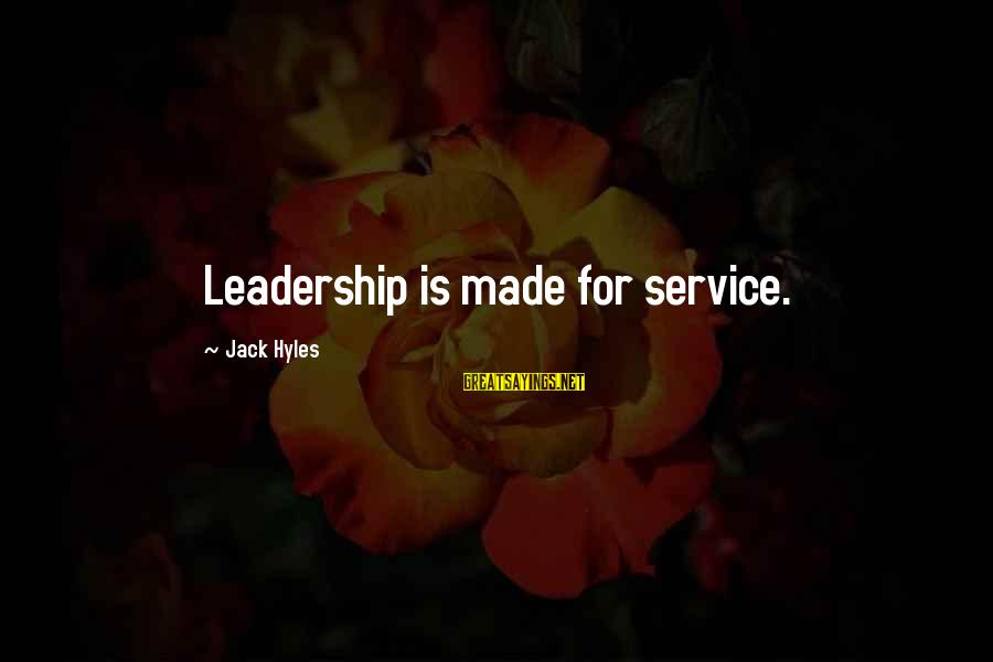 Jack Hyles Sayings By Jack Hyles: Leadership is made for service.