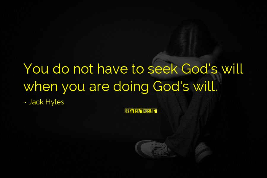 Jack Hyles Sayings By Jack Hyles: You do not have to seek God's will when you are doing God's will.