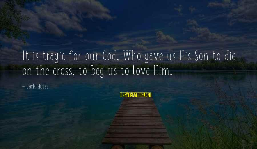 Jack Hyles Sayings By Jack Hyles: It is tragic for our God, Who gave us His Son to die on the
