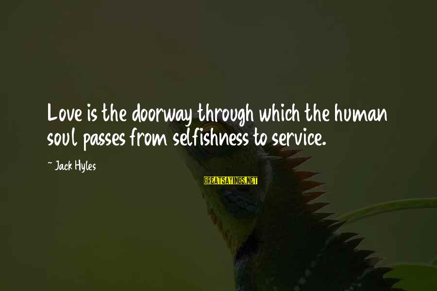 Jack Hyles Sayings By Jack Hyles: Love is the doorway through which the human soul passes from selfishness to service.