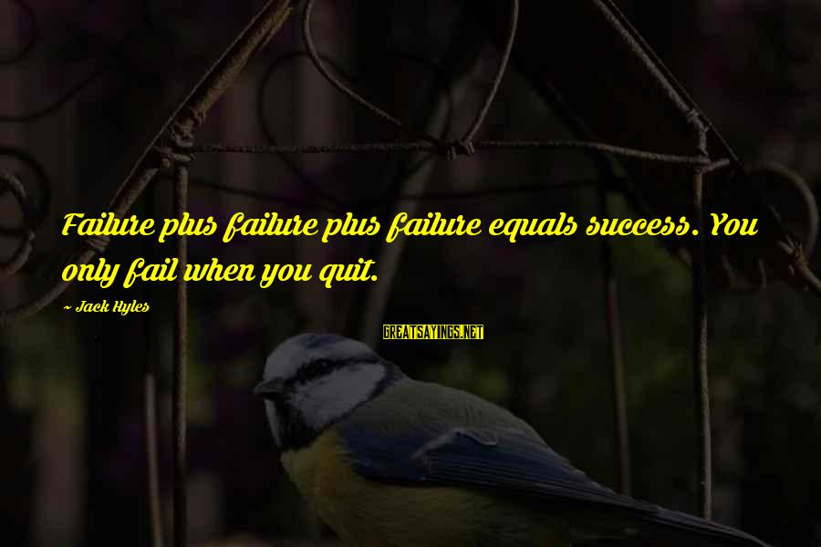 Jack Hyles Sayings By Jack Hyles: Failure plus failure plus failure equals success. You only fail when you quit.