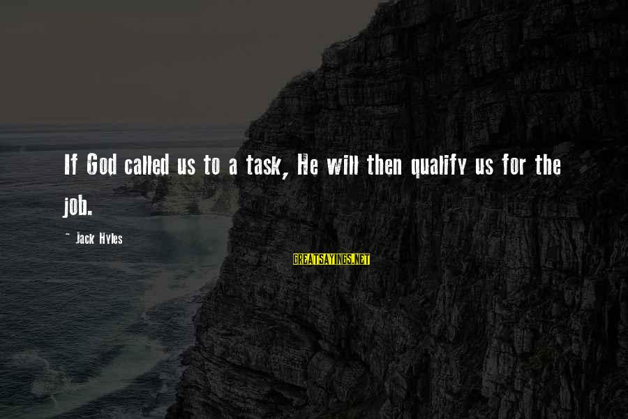Jack Hyles Sayings By Jack Hyles: If God called us to a task, He will then qualify us for the job.