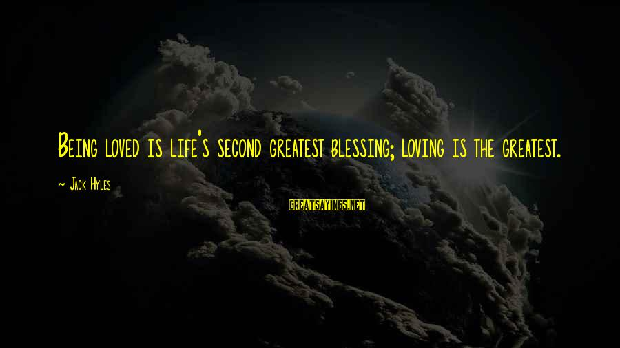 Jack Hyles Sayings By Jack Hyles: Being loved is life's second greatest blessing; loving is the greatest.