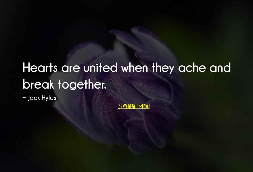 Jack Hyles Sayings By Jack Hyles: Hearts are united when they ache and break together.