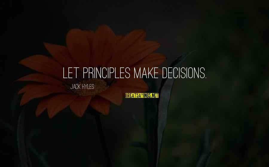 Jack Hyles Sayings By Jack Hyles: Let principles make decisions.