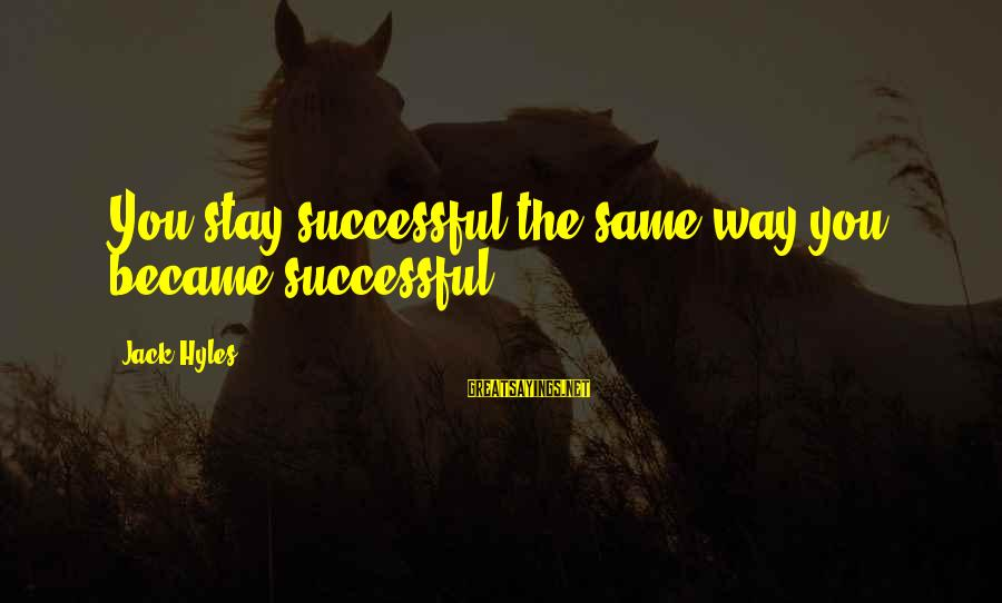 Jack Hyles Sayings By Jack Hyles: You stay successful the same way you became successful.